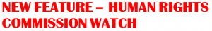 NEW FEATURE – HUMAN RIGHTS COMMISSION WATCH