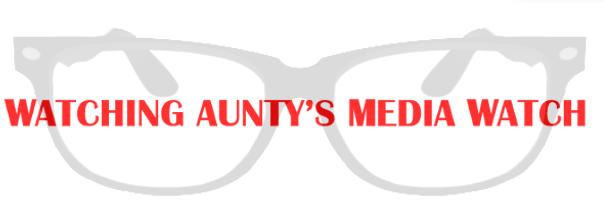 Watching Auntys Media Watch