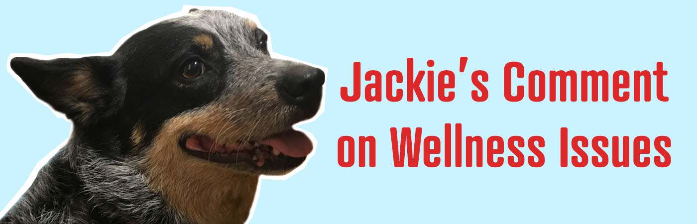 JACKIE'S COMMENT ON WELLNESS ISSUES
